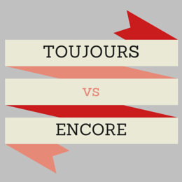 Toujours and Encore in French