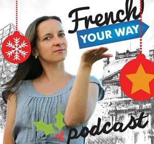FYW 046 : Joyeux Noël! French vocabulary and traditions around Christmas.