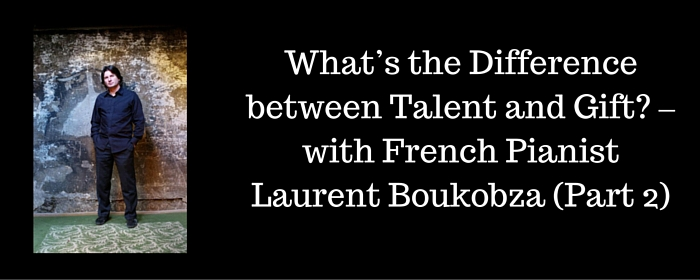 fv 036 what s the difference between talent and gift with french pianist laurent boukobza. Black Bedroom Furniture Sets. Home Design Ideas